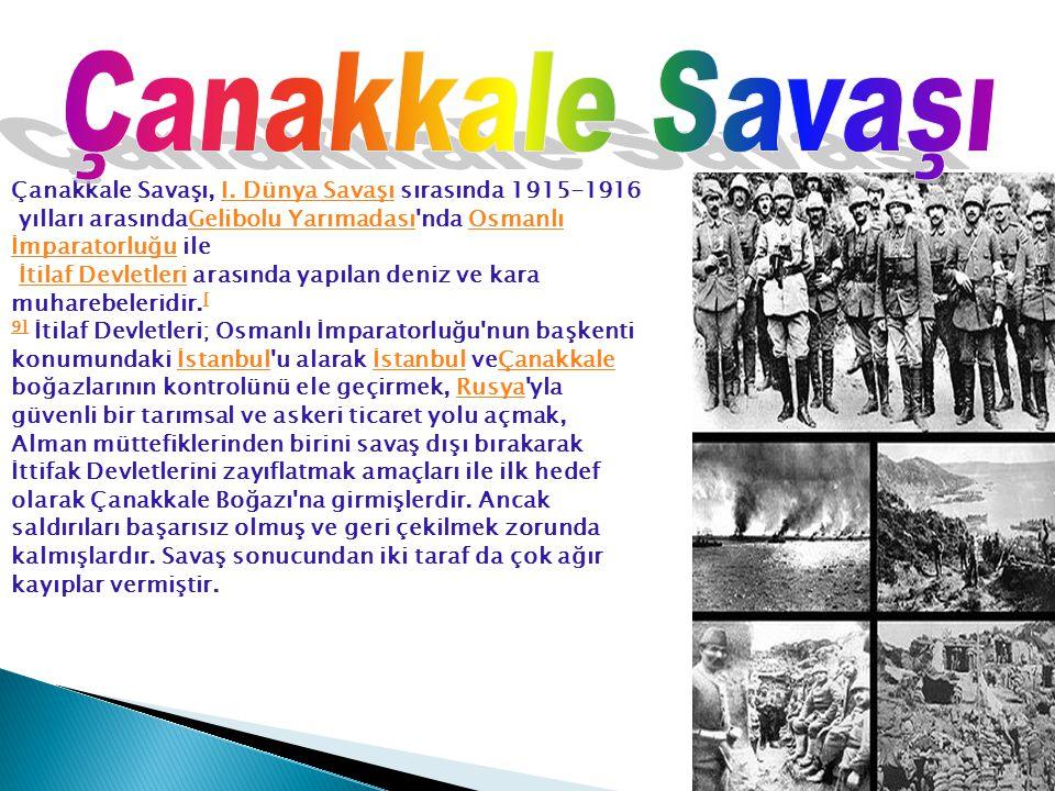 Çanakkale Savaşı, I. Dünya Savaşı sırasında 1915-1916I. Dünya Savaşı yılları arasındaGelibolu Yarımadası'nda Osmanlı İmparatorluğu ileGelibolu Yarımad