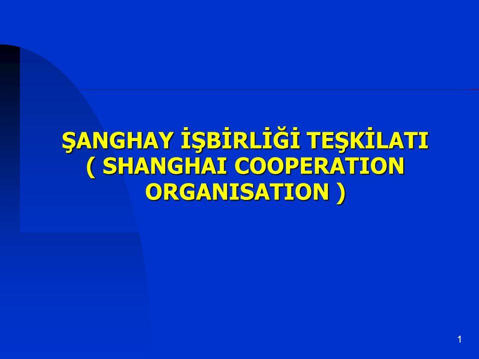 1 ŞANGHAY İŞBİRLİĞİ TEŞKİLATI ( SHANGHAI COOPERATION ORGANISATION )