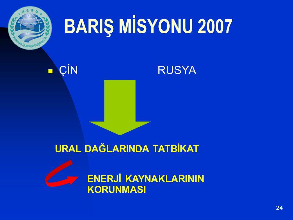 24 BARIŞ MİSYONU 2007 ÇİN RUSYA URAL DAĞLARINDA TATBİKAT ENERJİ KAYNAKLARININ KORUNMASI