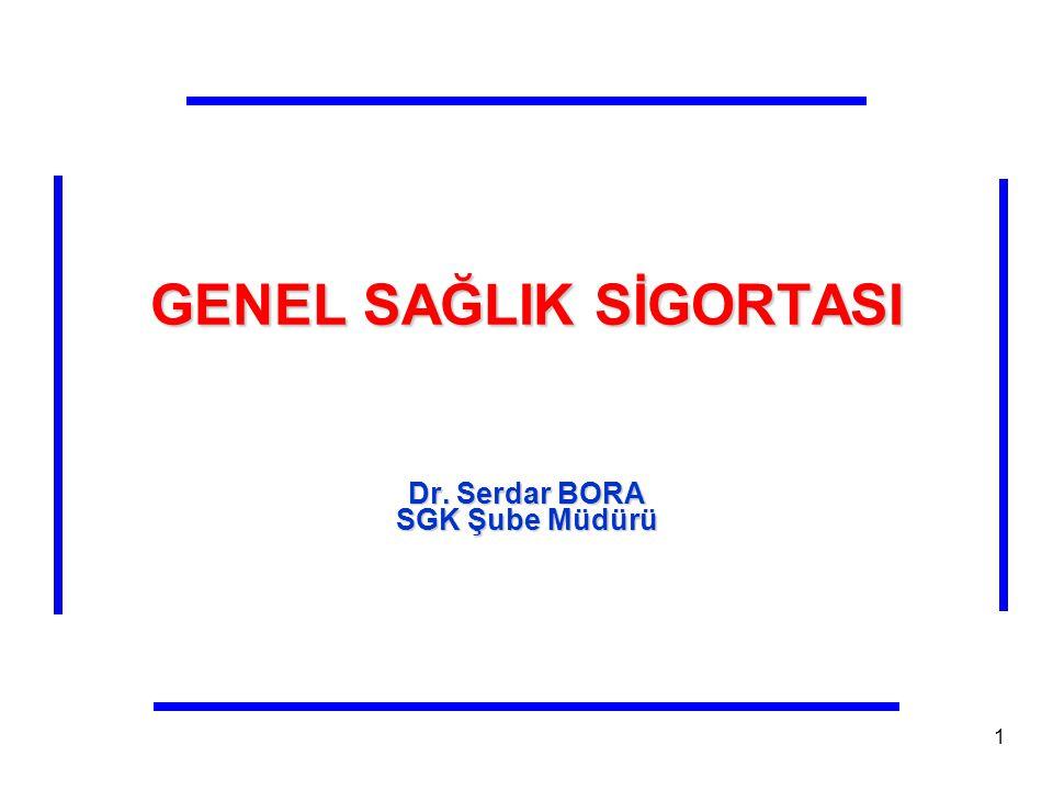 1 GENEL SAĞLIK SİGORTASI Dr. Serdar BORA SGK Şube Müdürü