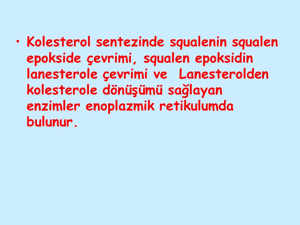 Kolesterol sentezinde squalenin squalen epokside çevrimi, squalen epoksidin lanesterole çevrimi ve Lanesterolden kolesterole dönüşümü sağlayan enzimle