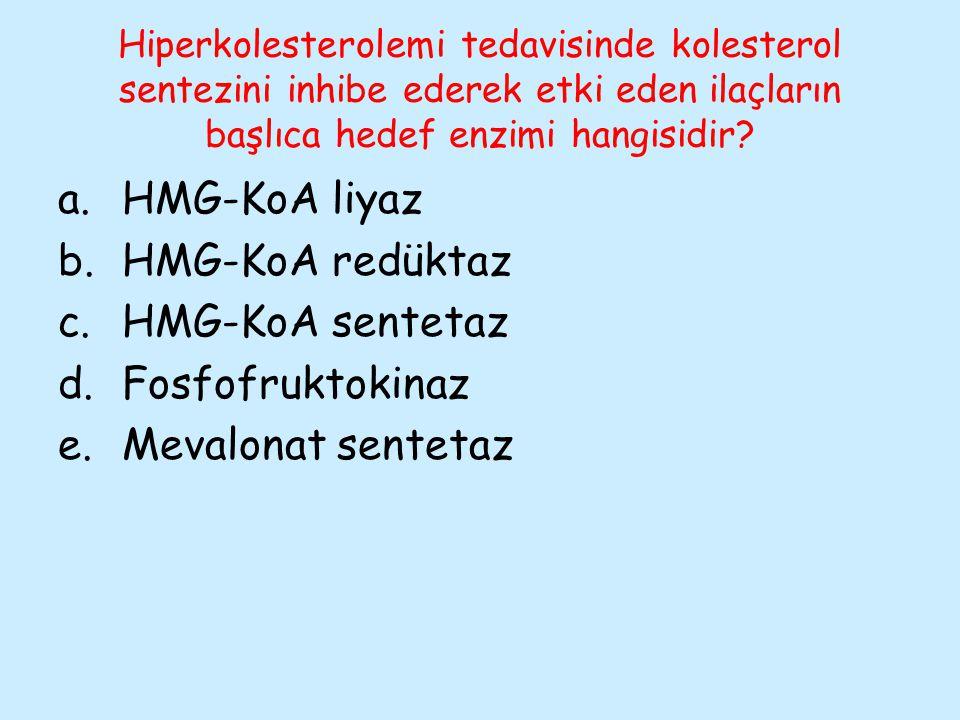 Hiperkolesterolemi tedavisinde kolesterol sentezini inhibe ederek etki eden ilaçların başlıca hedef enzimi hangisidir? a.HMG-KoA liyaz b.HMG-KoA redük