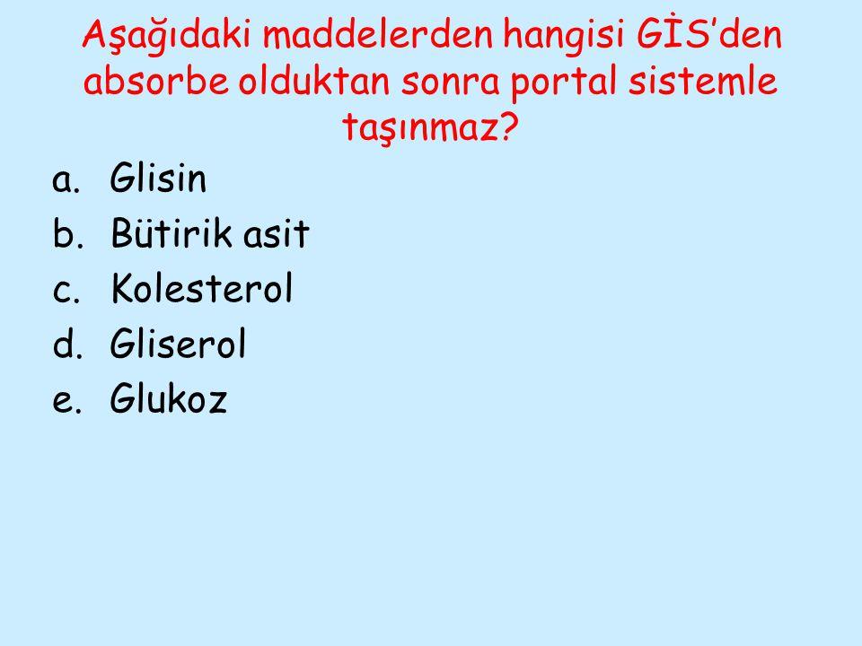 Aşağıdaki maddelerden hangisi GİS'den absorbe olduktan sonra portal sistemle taşınmaz? a.Glisin b.Bütirik asit c.Kolesterol d.Gliserol e.Glukoz