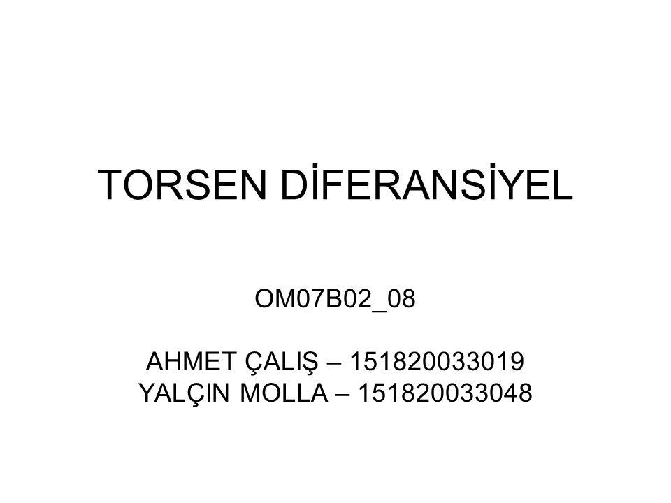 TORSEN DİFERANSİYEL OM07B02_08 AHMET ÇALIŞ – 151820033019 YALÇIN MOLLA – 151820033048