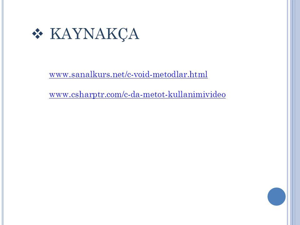  KAYNAKÇA www.sanalkurs.net/c-void-metodlar.html www.csharptr.com/c-da-metot-kullanimivideo