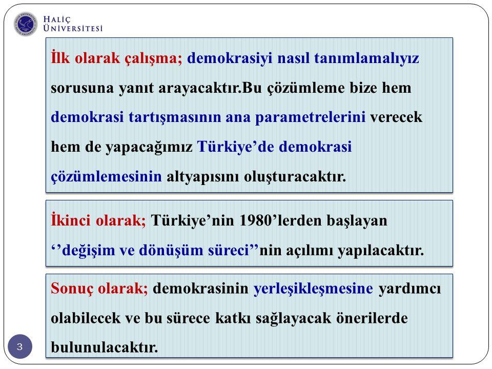 3 İkinci olarak; Türkiye'nin 1980'lerden başlayan ''değişim ve dönüşüm süreci''nin açılımı yapılacaktır. Sonuç olarak; demokrasinin yerleşikleşmesine