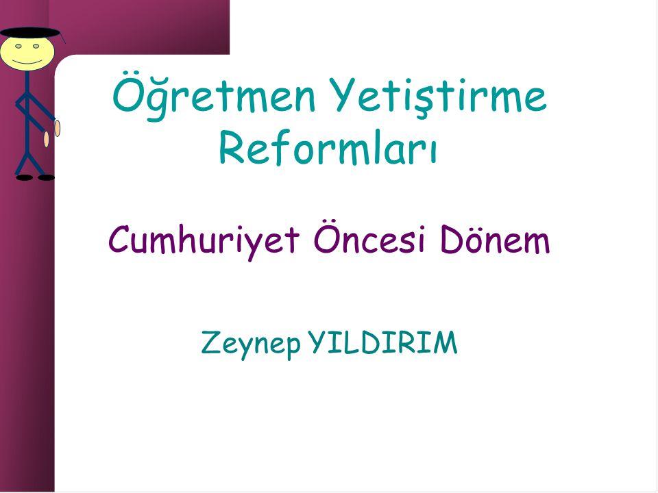 ÖĞRETMENLİĞİN MESLEKLEŞMESİ Türkiye de öğretmenliğin ayrı ve kendine özgü bir meslek olarak düşünülmesi ve bu meslekten olanların ayrı bir programla yetiştirilmesinin gerekli görülmesine ilişkin ilk somut gösterge 15.
