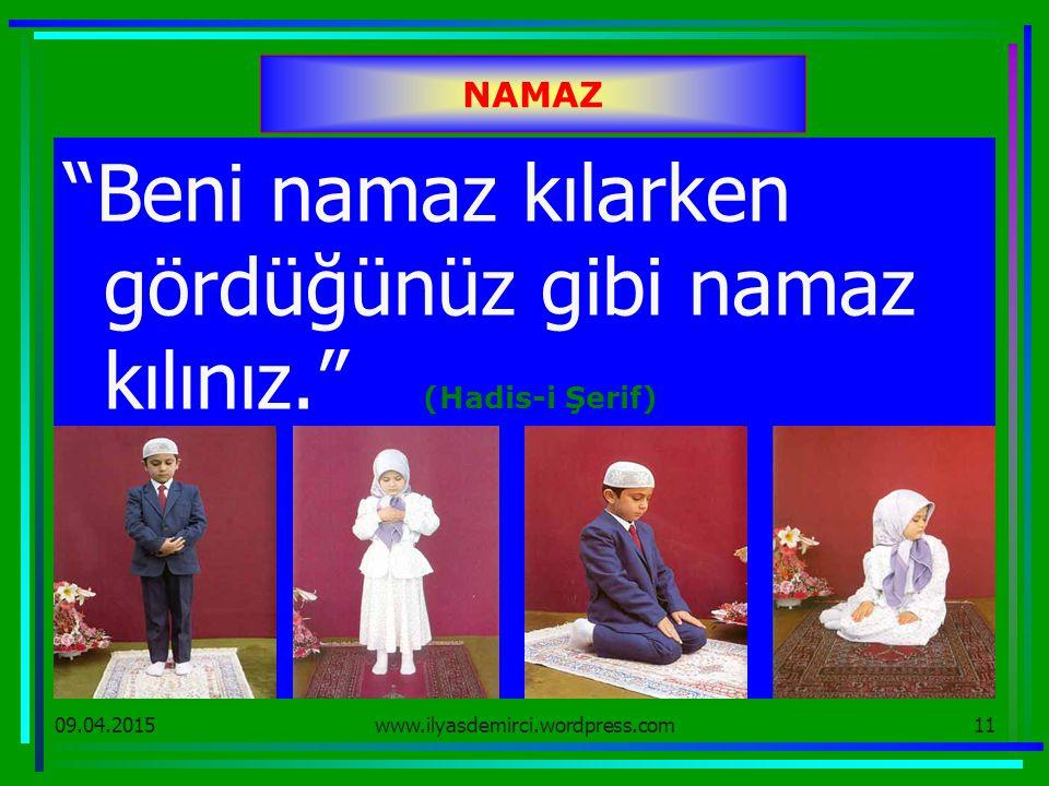 """09.04.201511 NAMAZ """"Beni namaz kılarken gördüğünüz gibi namaz kılınız."""" (Hadis-i Şerif) www.ilyasdemirci.wordpress.com"""