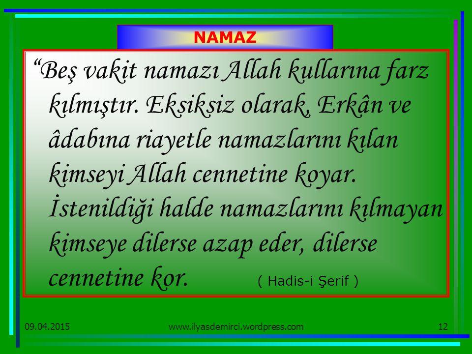 """09.04.201512 NAMAZ """"Beş vakit namazı Allah kullarına farz kılmıştır. Eksiksiz olarak, Erkân ve âdabına riayetle namazlarını kılan kimseyi Allah cennet"""