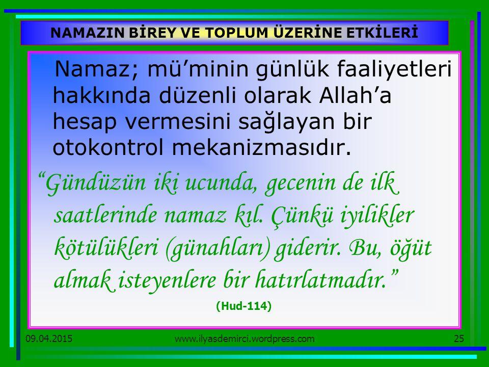09.04.201525 NAMAZIN BİREY VE TOPLUM ÜZERİNE ETKİLERİ Namaz; mü'minin günlük faaliyetleri hakkında düzenli olarak Allah'a hesap vermesini sağlayan bir