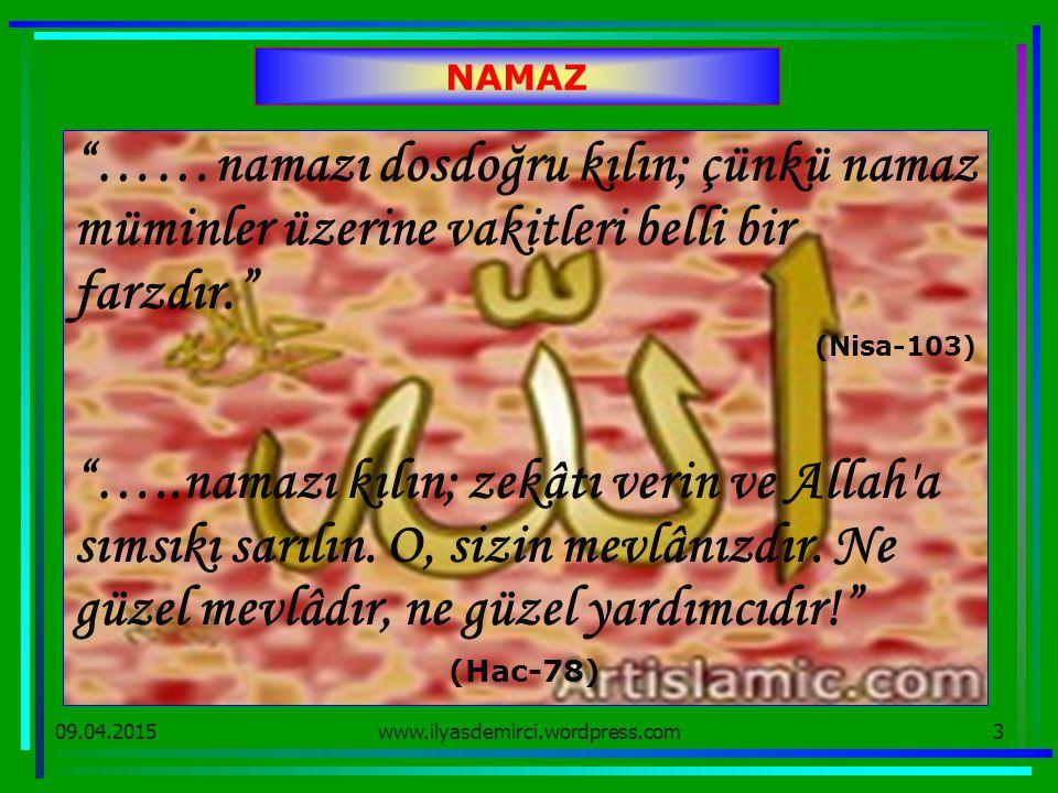"""09.04.20153 NAMAZ """"……namazı dosdoğru kılın; çünkü namaz müminler üzerine vakitleri belli bir farzdır."""" (Nisa-103) """"…..namazı kılın; zekâtı verin ve Al"""