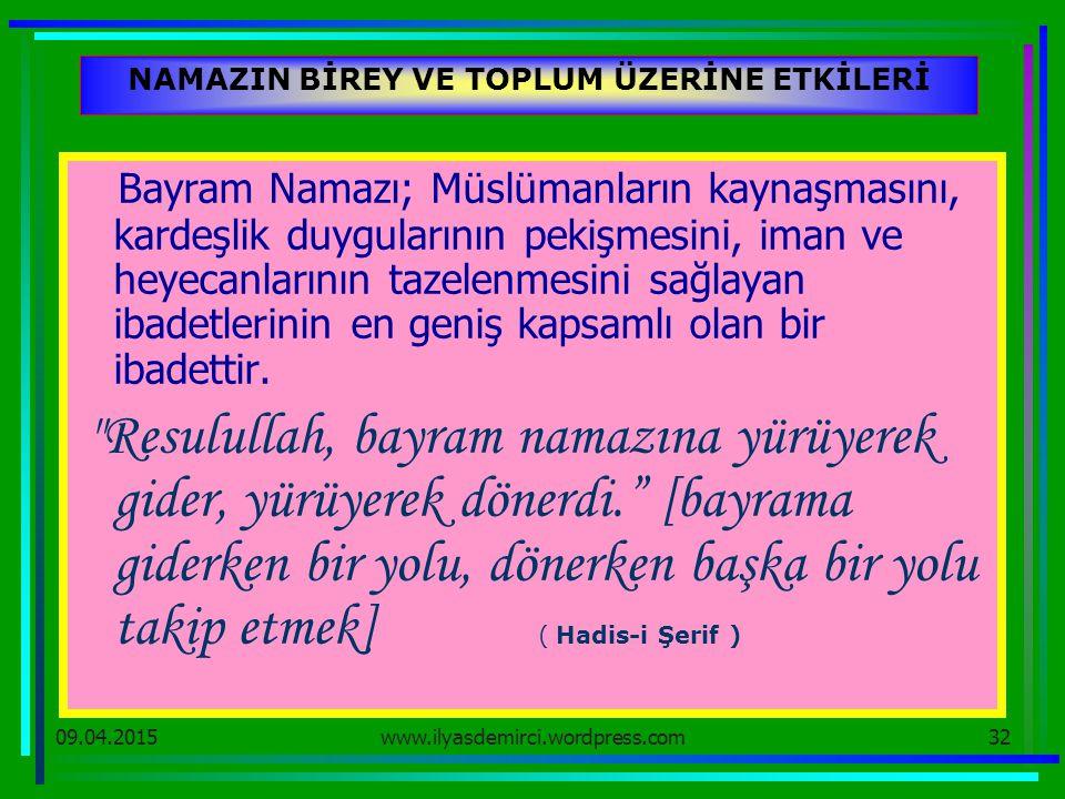 09.04.201532 NAMAZIN BİREY VE TOPLUM ÜZERİNE ETKİLERİ Bayram Namazı; Müslümanların kaynaşmasını, kardeşlik duygularının pekişmesini, iman ve heyecanla