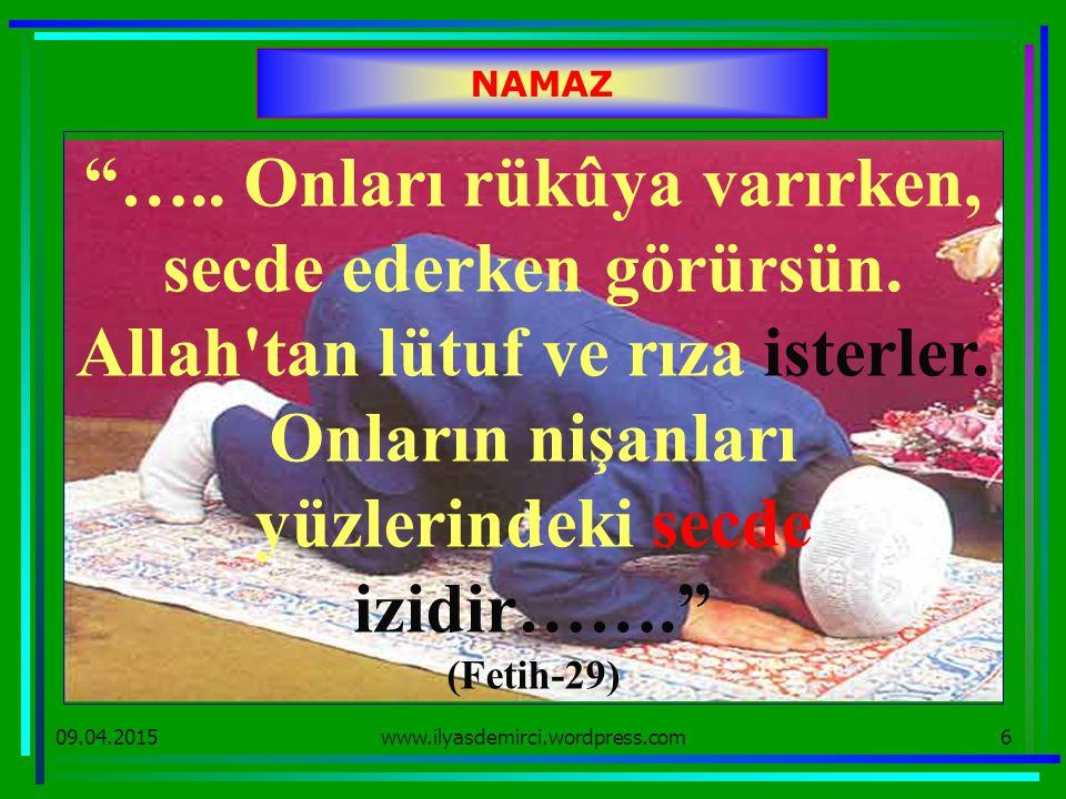 """09.04.20156 NAMAZ """"….. Onları rükûya varırken, secde ederken görürsün. Allah'tan lütuf ve rıza isterler. Onların nişanları yüzlerindeki secde izidir……"""