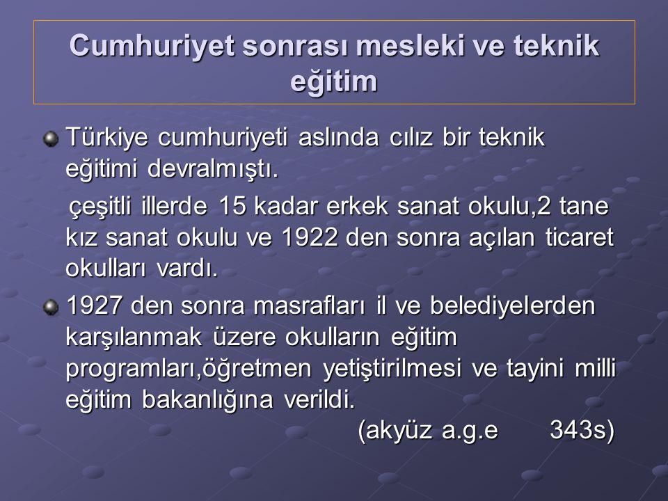 Cumhuriyet sonrası mesleki ve teknik eğitim Türkiye cumhuriyeti aslında cılız bir teknik eğitimi devralmıştı.