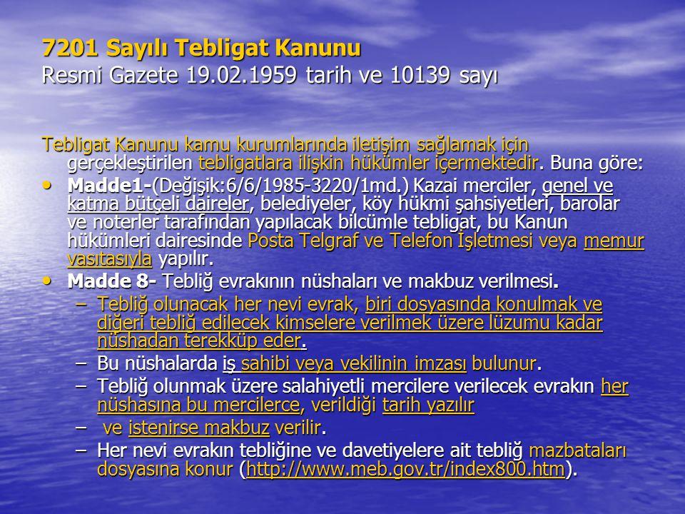 7201 Sayılı Tebligat Kanunu Resmi Gazete 19.02.1959 tarih ve 10139 sayı Tebligat Kanunu kamu kurumlarında iletişim sağlamak için gerçekleştirilen tebligatlara ilişkin hükümler içermektedir.