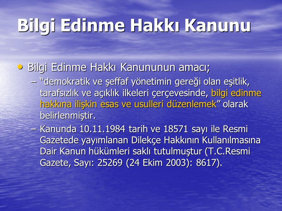 Bilgi Edinme Hakkı Kanunu Bilgi Edinme Hakkı Kanununun amacı; Bilgi Edinme Hakkı Kanununun amacı; – demokratik ve şeffaf yönetimin gereği olan eşitlik, tarafsızlık ve açıklık ilkeleri çerçevesinde, bilgi edinme hakkına ilişkin esas ve usulleri düzenlemek olarak belirlenmiştir.
