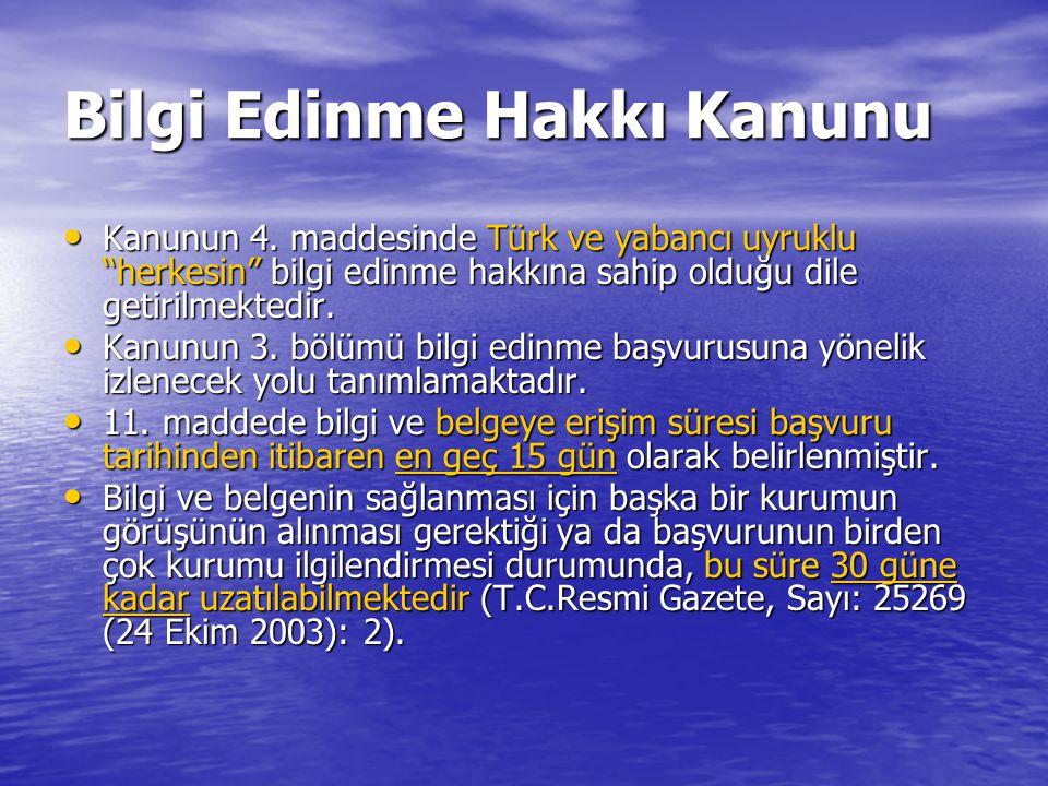 """Bilgi Edinme Hakkı Kanunu Kanunun 4. maddesinde Türk ve yabancı uyruklu """"herkesin"""" bilgi edinme hakkına sahip olduğu dile getirilmektedir. Kanunun 4."""