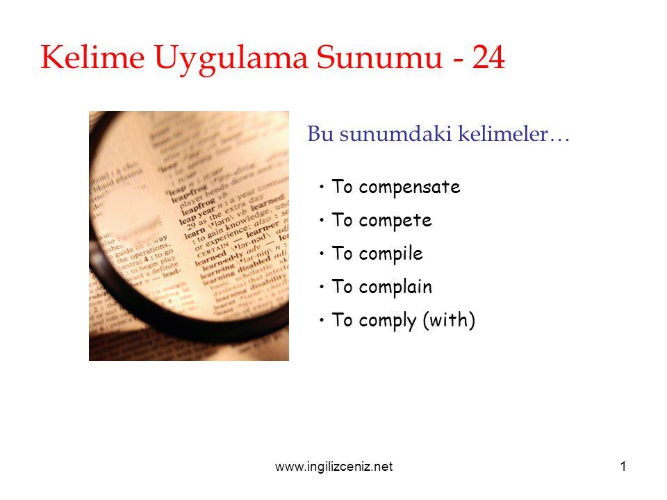 www.ingilizceniz.net1 Kelime Uygulama Sunumu - 24 Bu sunumdaki kelimeler… To compensate To compete To compile To complain To comply (with)