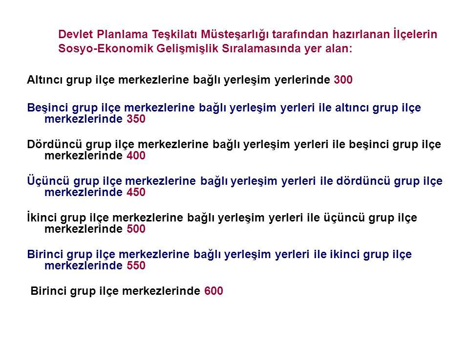 Altıncı grup ilçe merkezlerine bağlı yerleşim yerlerinde 300 Beşinci grup ilçe merkezlerine bağlı yerleşim yerleri ile altıncı grup ilçe merkezlerinde