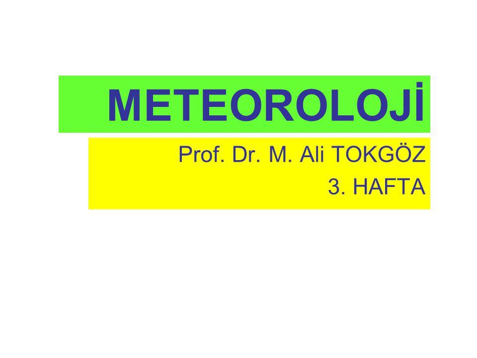 METEOROLOJİ Prof. Dr. M. Ali TOKGÖZ 3. HAFTA