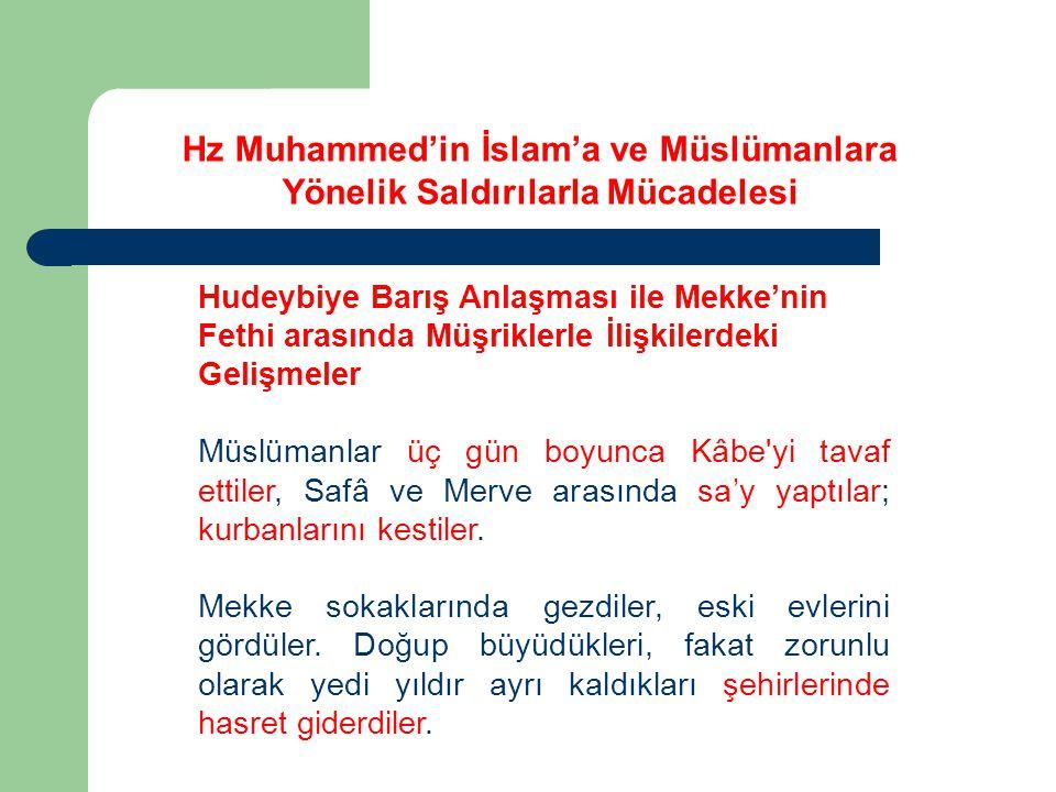 Hudeybiye Barış Anlaşması ile Mekke'nin Fethi arasında Müşriklerle İlişkilerdeki Gelişmeler Müslümanlar üç gün boyunca Kâbe yi tavaf ettiler, Safâ ve Merve arasında sa'y yaptılar; kurbanlarını kestiler.