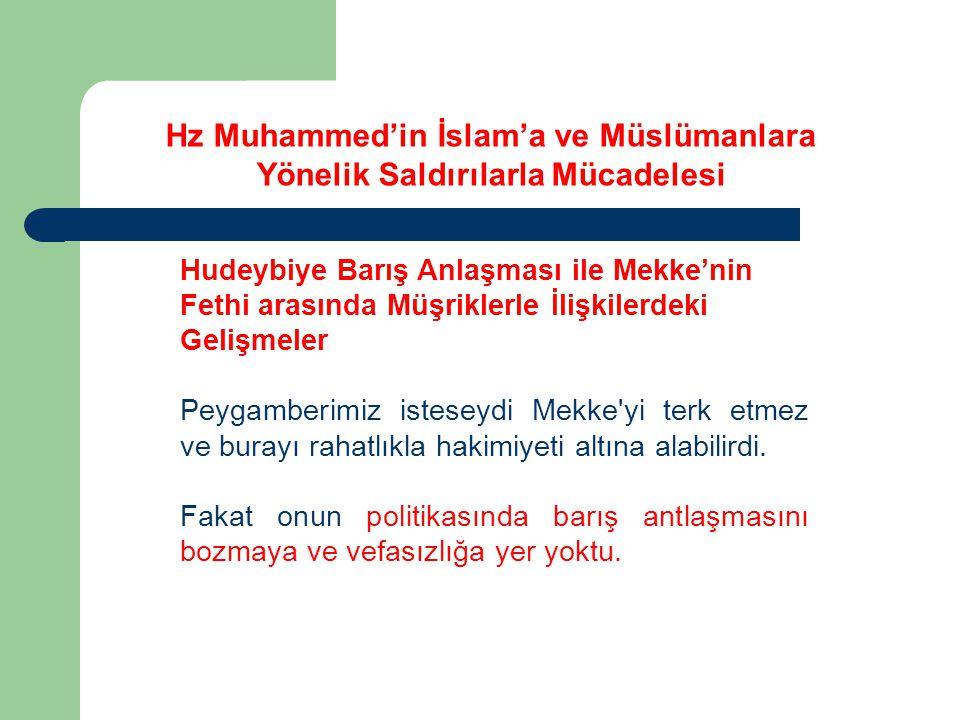 Hudeybiye Barış Anlaşması ile Mekke'nin Fethi arasında Müşriklerle İlişkilerdeki Gelişmeler Peygamberimiz isteseydi Mekke'yi terk etmez ve burayı raha