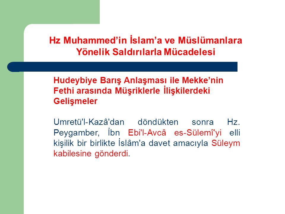 Hudeybiye Barış Anlaşması ile Mekke'nin Fethi arasında Müşriklerle İlişkilerdeki Gelişmeler Umretü'l-Kazâ'dan döndükten sonra Hz. Peygamber, İbn Ebi'l