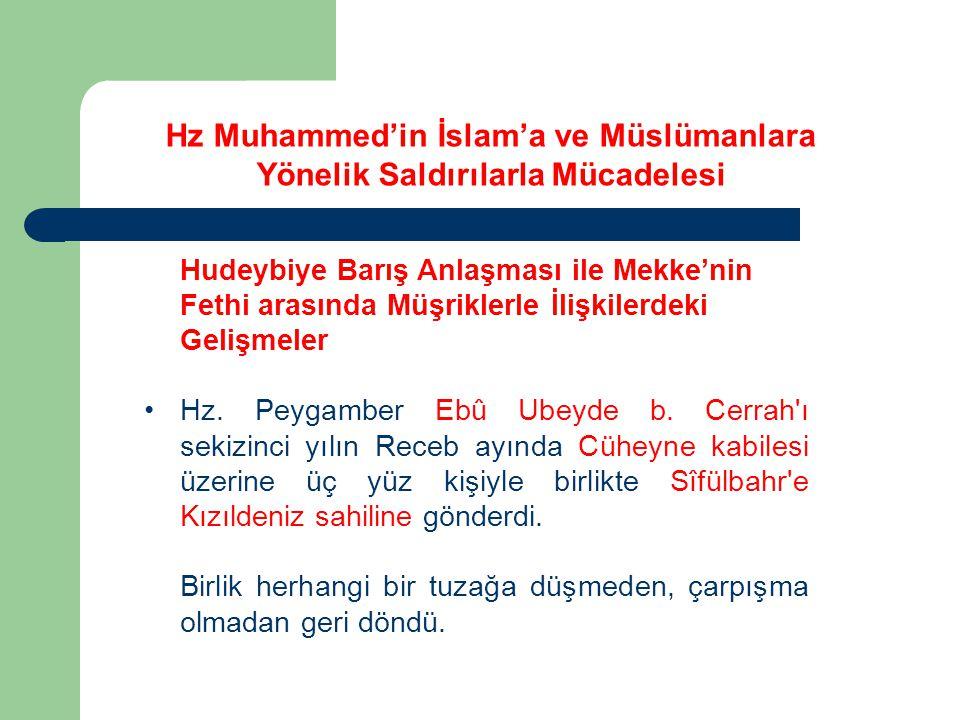 Hudeybiye Barış Anlaşması ile Mekke'nin Fethi arasında Müşriklerle İlişkilerdeki Gelişmeler Hz. Peygamber Ebû Ubeyde b. Cerrah'ı sekizinci yılın Receb