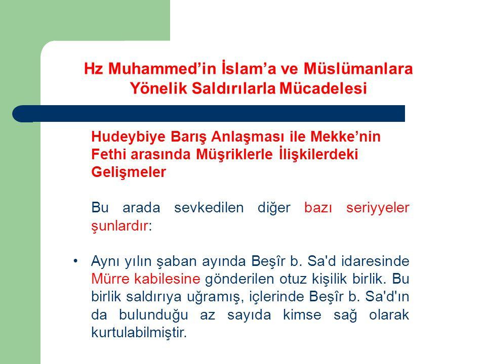 Hudeybiye Barış Anlaşması ile Mekke'nin Fethi arasında Müşriklerle İlişkilerdeki Gelişmeler Bu arada sevkedilen diğer bazı seriyyeler şunlardır: Aynı
