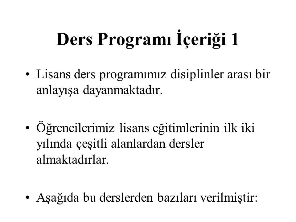 Ders Programı İçeriği 1 Lisans ders programımız disiplinler arası bir anlayışa dayanmaktadır. Öğrencilerimiz lisans eğitimlerinin ilk iki yılında çeşi