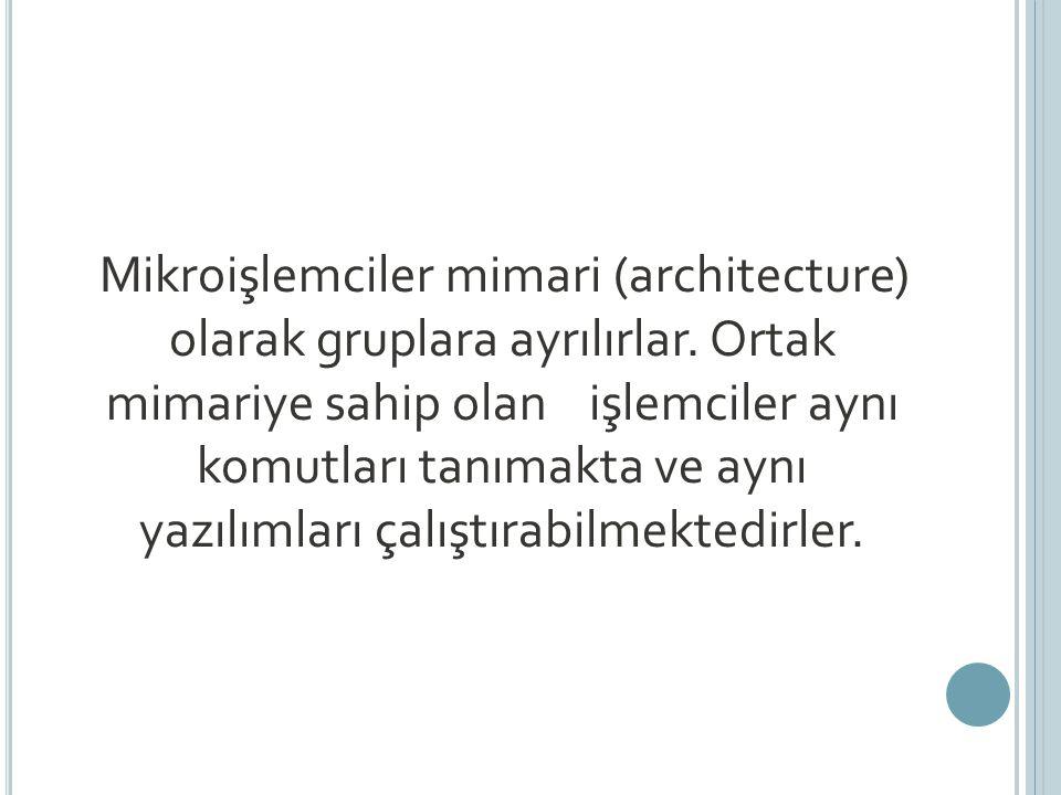 Mikroişlemciler mimari (architecture) olarak gruplara ayrılırlar.