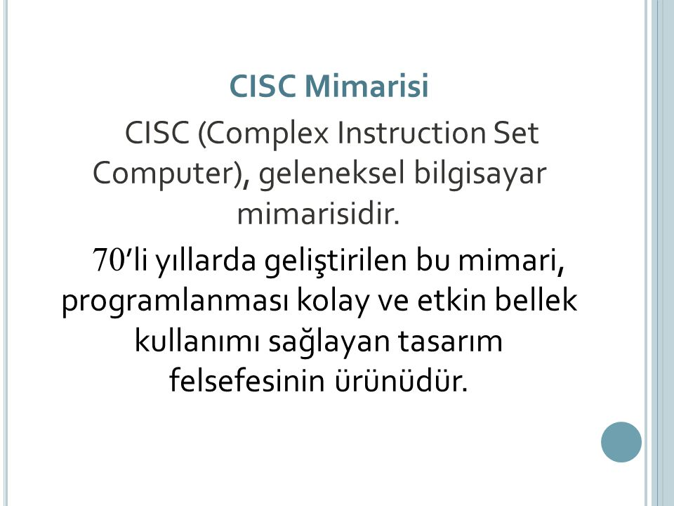 CISC Mimarisi CISC (Complex Instruction Set Computer), geleneksel bilgisayar mimarisidir.