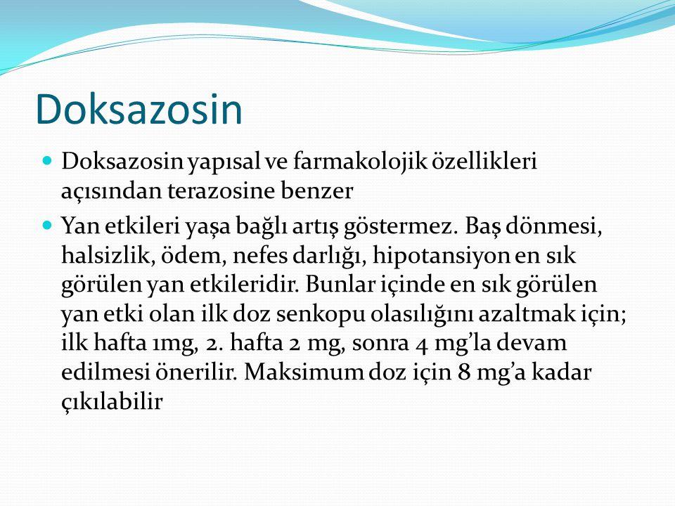 Doksazosin Doksazosin yapısal ve farmakolojik özellikleri açısından terazosine benzer Yan etkileri yaşa bağlı artış göstermez. Baş dönmesi, halsizlik,