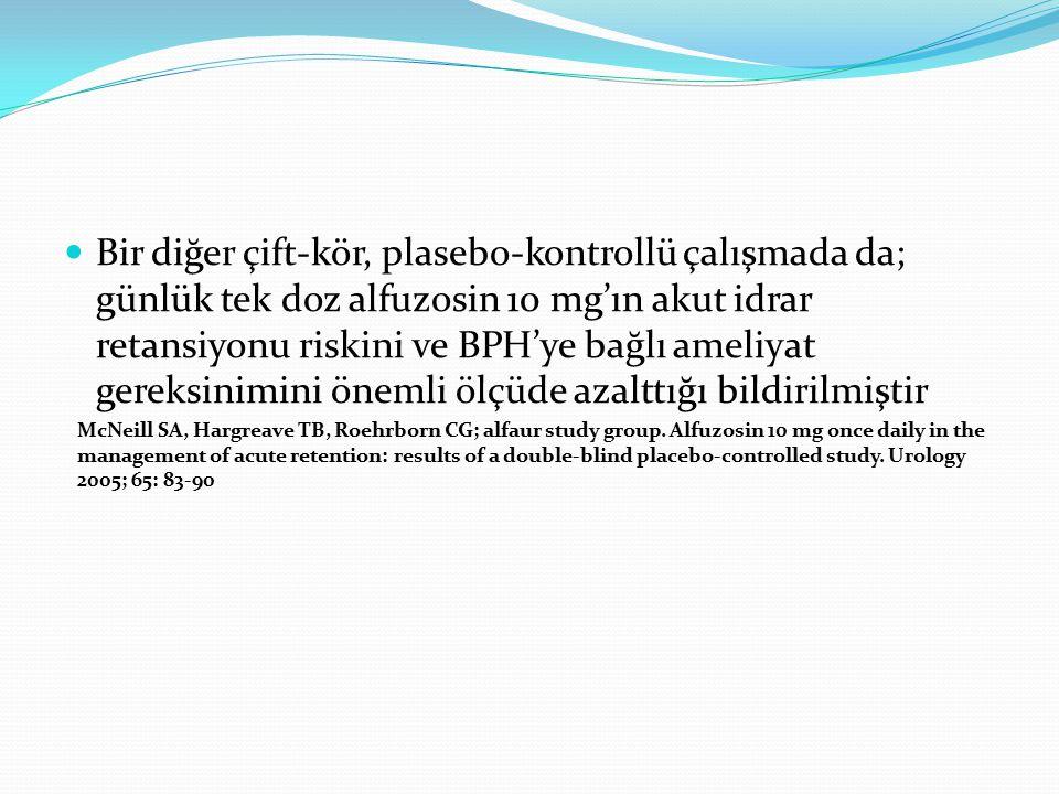 Bir diğer çift-kör, plasebo-kontrollü çalışmada da; günlük tek doz alfuzosin 10 mg'ın akut idrar retansiyonu riskini ve BPH'ye bağlı ameliyat gereksin