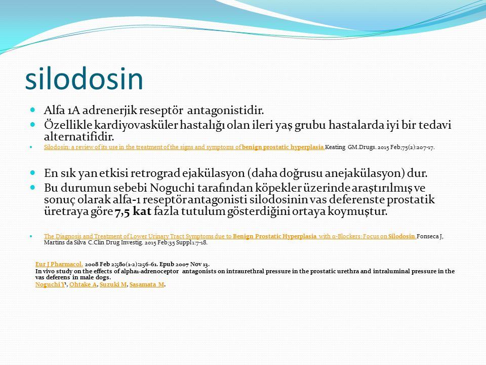 silodosin Alfa 1A adrenerjik reseptör antagonistidir. Özellikle kardiyovasküler hastalığı olan ileri yaş grubu hastalarda iyi bir tedavi alternatifidi