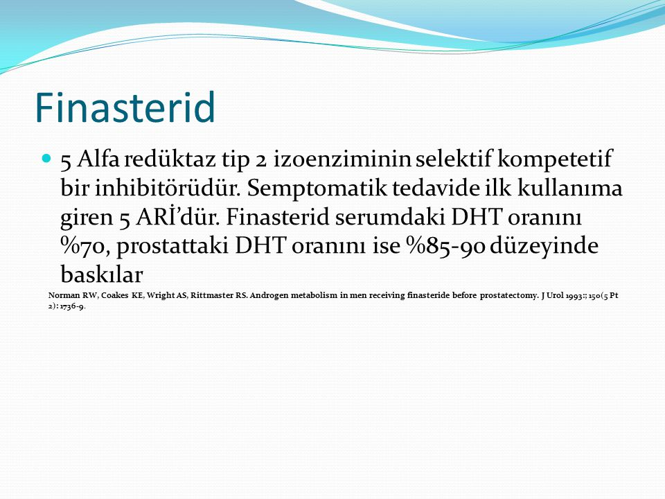Finasterid 5 Alfa redüktaz tip 2 izoenziminin selektif kompetetif bir inhibitörüdür. Semptomatik tedavide ilk kullanıma giren 5 ARİ'dür. Finasterid se