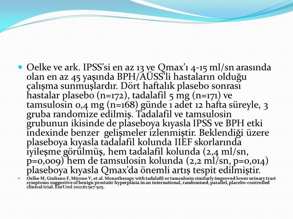 Oelke ve ark. IPSS'si en az 13 ve Qmax'ı 4-15 ml/sn arasında olan en az 45 yaşında BPH/AÜSS'li hastaların olduğu çalışma sunmuşlardır. Dört haftalık p