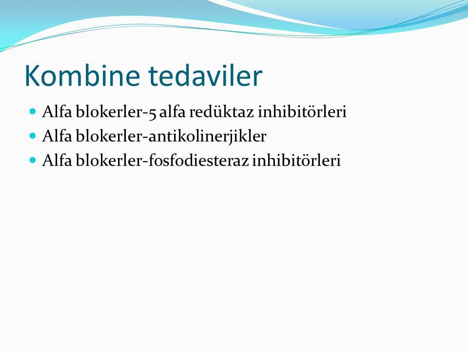 Kombine tedaviler Alfa blokerler-5 alfa redüktaz inhibitörleri Alfa blokerler-antikolinerjikler Alfa blokerler-fosfodiesteraz inhibitörleri