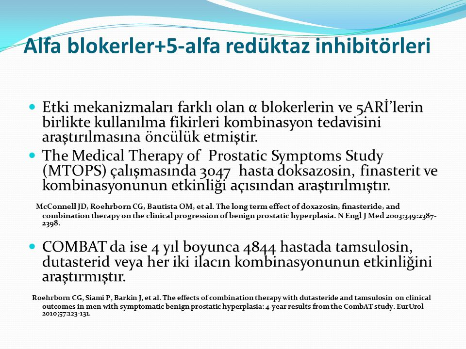 Alfa blokerler+5-alfa redüktaz inhibitörleri Etki mekanizmaları farklı olan α blokerlerin ve 5ARİ'lerin birlikte kullanılma fikirleri kombinasyon teda