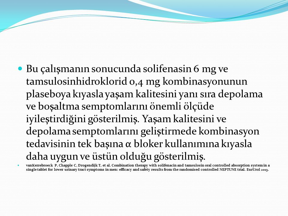 Bu çalışmanın sonucunda solifenasin 6 mg ve tamsulosinhidroklorid 0,4 mg kombinasyonunun plaseboya kıyasla yaşam kalitesini yanı sıra depolama ve boşa