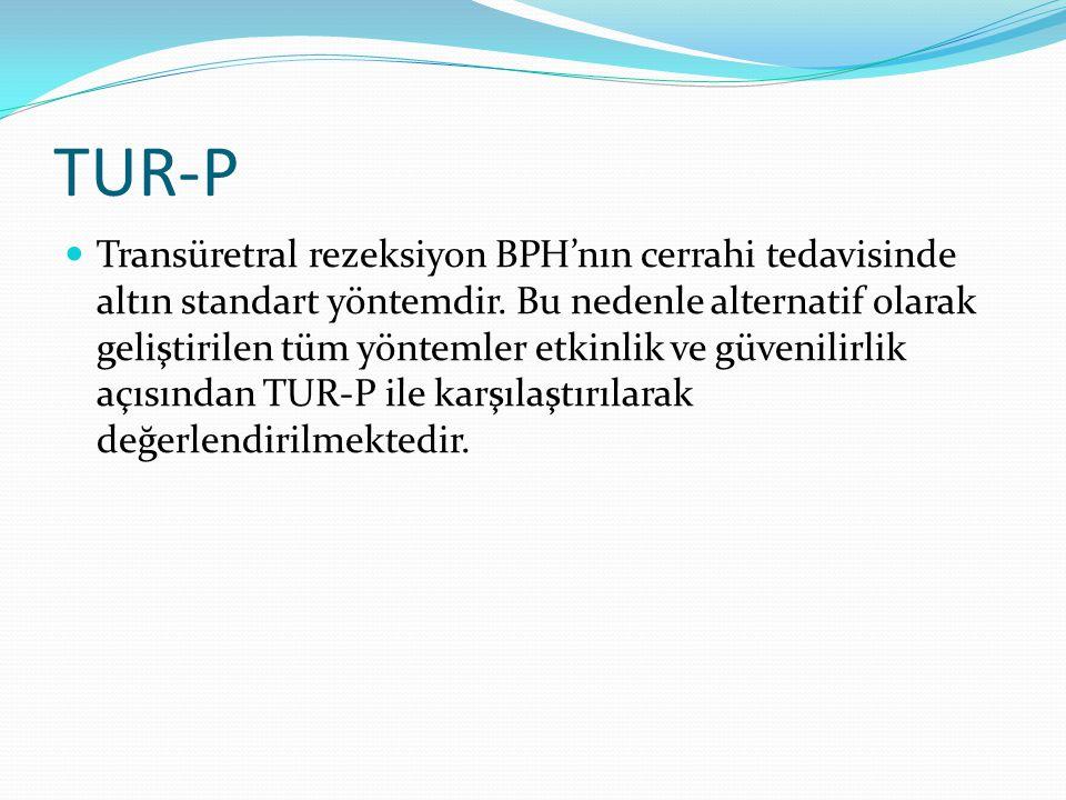 TUR-P Transüretral rezeksiyon BPH'nın cerrahi tedavisinde altın standart yöntemdir. Bu nedenle alternatif olarak geliştirilen tüm yöntemler etkinlik v