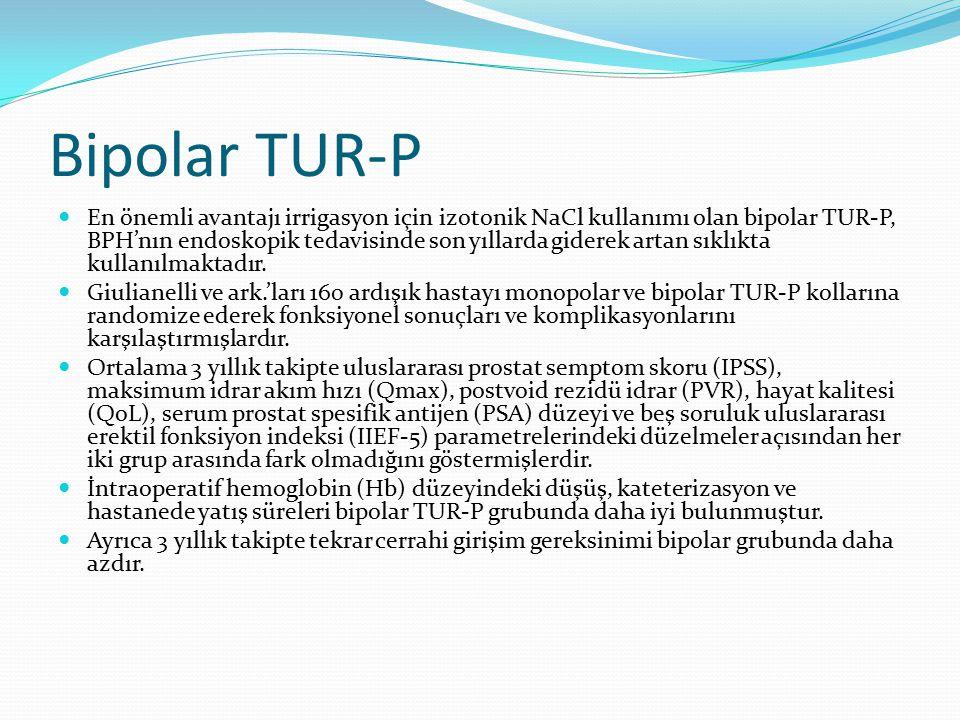Bipolar TUR-P En önemli avantajı irrigasyon için izotonik NaCl kullanımı olan bipolar TUR-P, BPH'nın endoskopik tedavisinde son yıllarda giderek artan