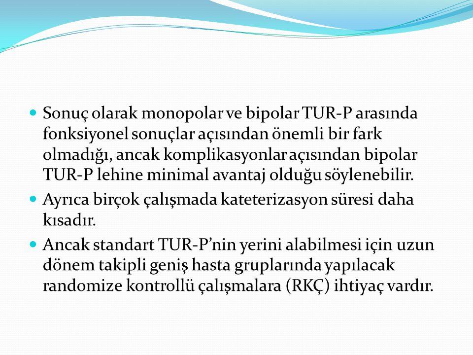 Sonuç olarak monopolar ve bipolar TUR-P arasında fonksiyonel sonuçlar açısından önemli bir fark olmadığı, ancak komplikasyonlar açısından bipolar TUR-