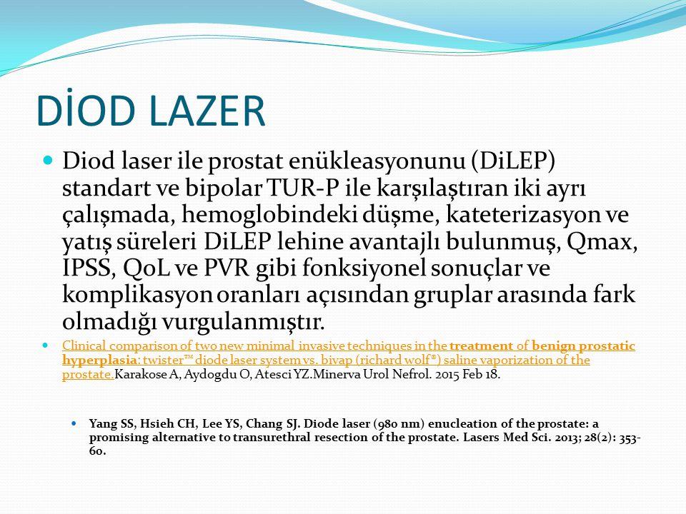 DİOD LAZER Diod laser ile prostat enükleasyonunu (DiLEP) standart ve bipolar TUR-P ile karşılaştıran iki ayrı çalışmada, hemoglobindeki düşme, kateter