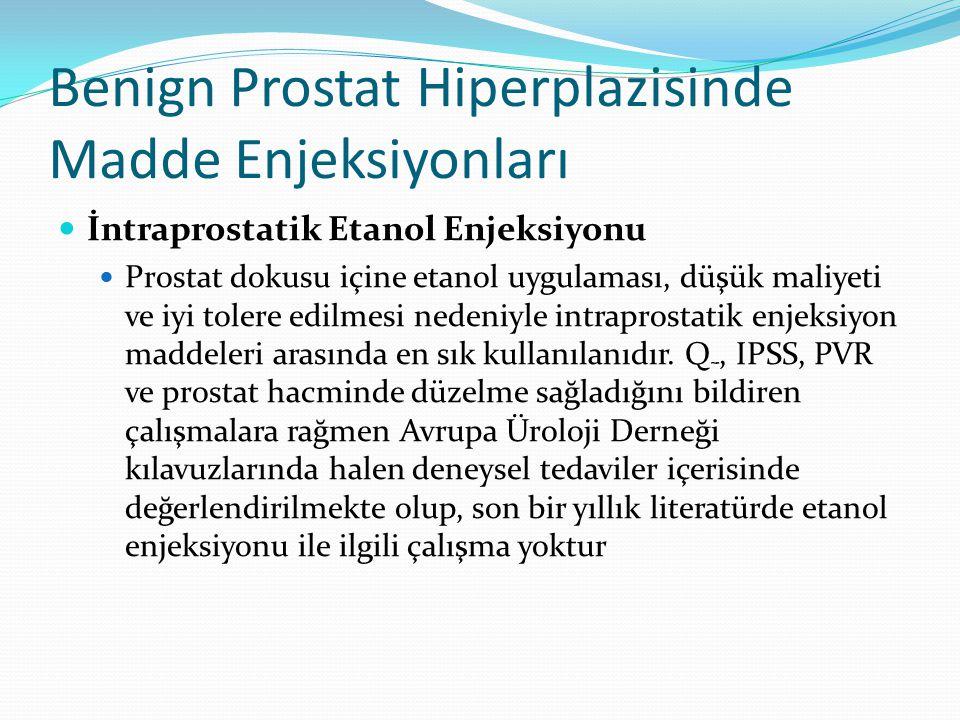 Benign Prostat Hiperplazisinde Madde Enjeksiyonları İntraprostatik Etanol Enjeksiyonu Prostat dokusu içine etanol uygulaması, düşük maliyeti ve iyi to