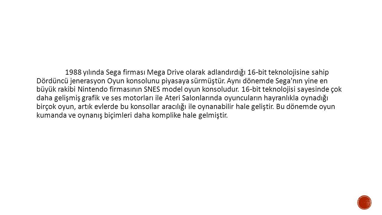1988 yılında Sega firması Mega Drive olarak adlandırdığı 16-bit teknolojisine sahip Dördüncü jenerasyon Oyun konsolunu piyasaya sürmüştür.