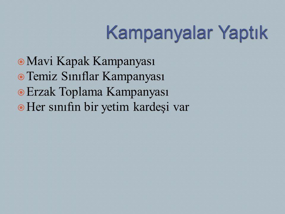  Mavi Kapak Kampanyası  Temiz Sınıflar Kampanyası  Erzak Toplama Kampanyası  Her sınıfın bir yetim kardeşi var