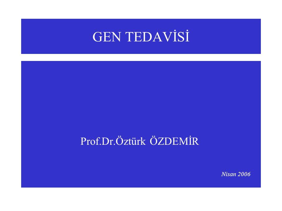 GEN TEDAVİSİ Prof.Dr.Öztürk ÖZDEMİR Nisan 2006