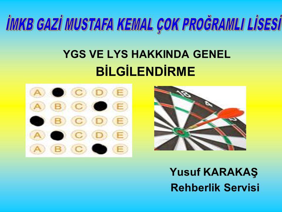 YGS VE LYS HAKKINDA GENEL BİLGİLENDİRME Yusuf KARAKAŞ Rehberlik Servisi