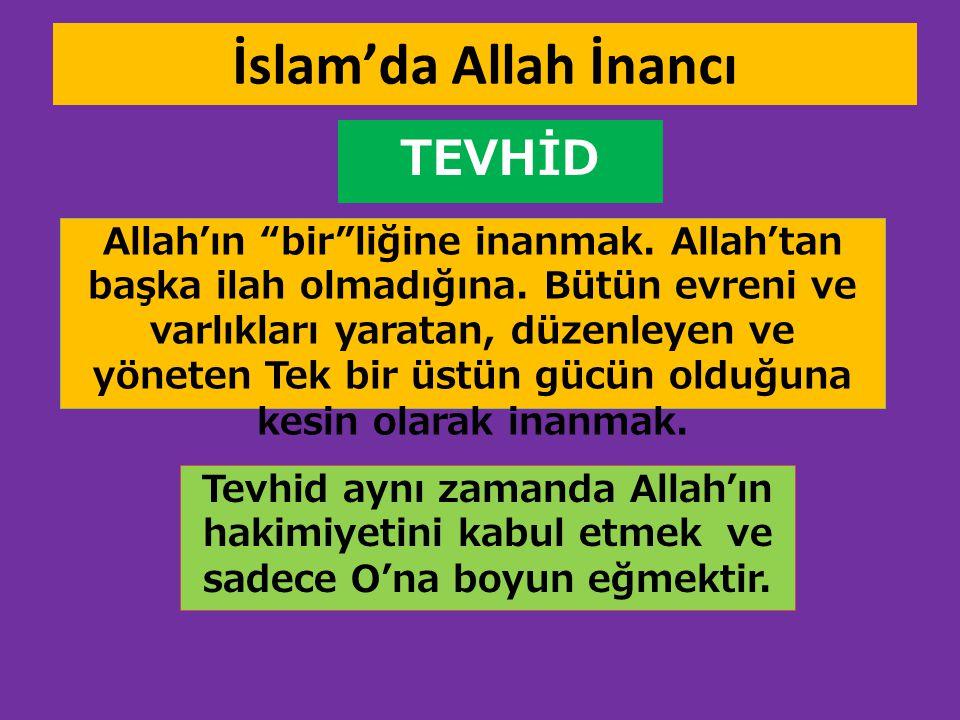 """İslam'da Allah İnancı TEVHİD Allah'ın """"bir""""liğine inanmak. Allah'tan başka ilah olmadığına. Bütün evreni ve varlıkları yaratan, düzenleyen ve yöneten"""